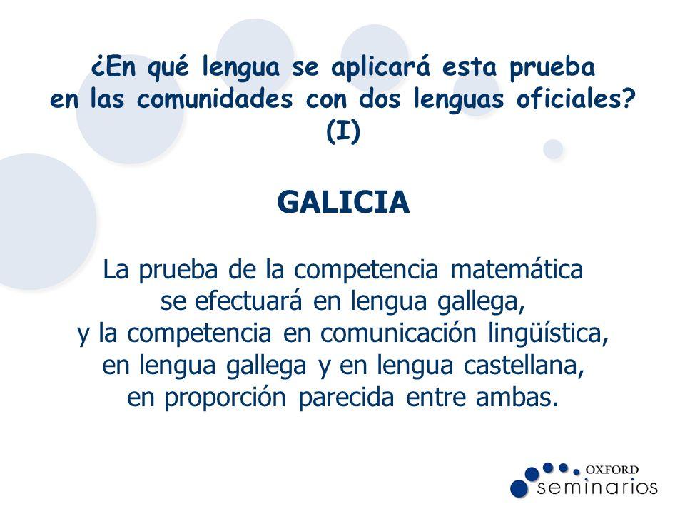 ¿En qué lengua se aplicará esta prueba en las comunidades con dos lenguas oficiales? (I) GALICIA La prueba de la competencia matemática se efectuará e