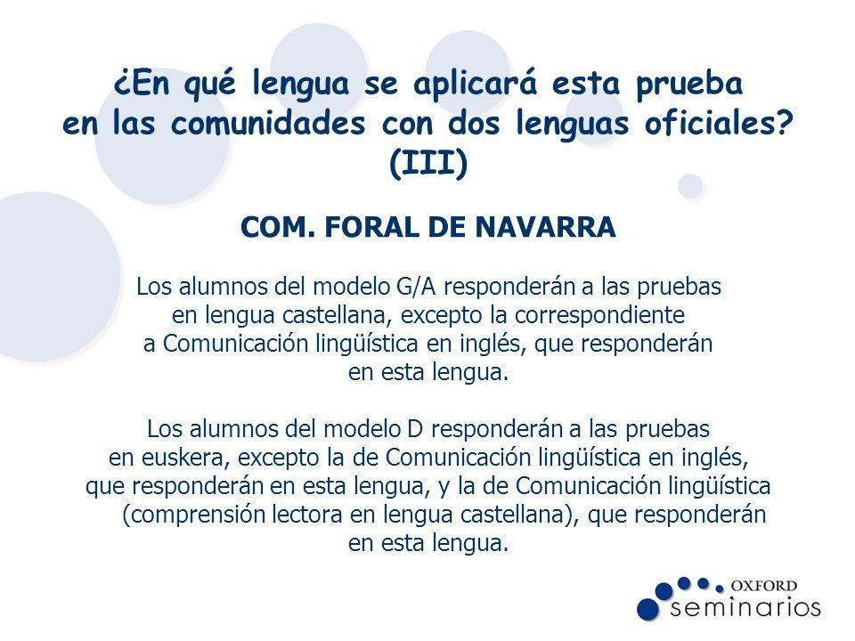¿En qué lengua se aplicará esta prueba en las comunidades con dos lenguas oficiales? (III) COM. FORAL DE NAVARRA Los alumnos del modelo G/A responderá