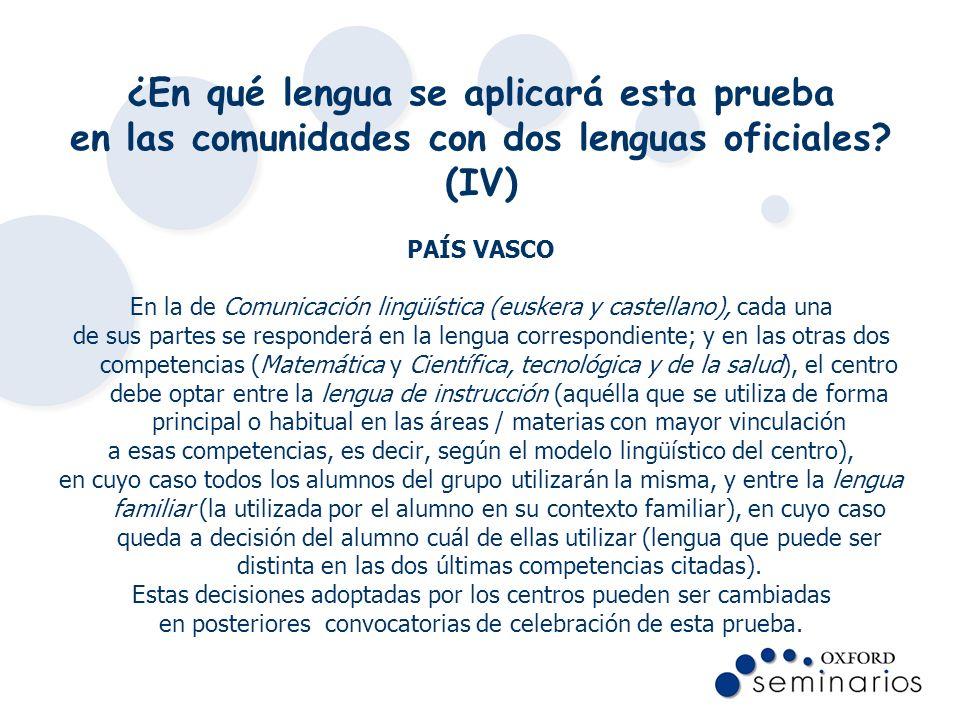 ¿En qué lengua se aplicará esta prueba en las comunidades con dos lenguas oficiales? (IV) PAÍS VASCO En la de Comunicación lingüística (euskera y cast