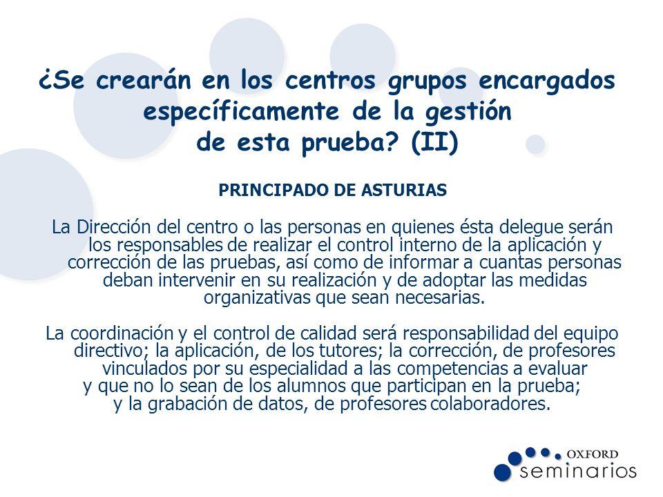 ¿Se crearán en los centros grupos encargados específicamente de la gestión de esta prueba? (II) PRINCIPADO DE ASTURIAS La Dirección del centro o las p