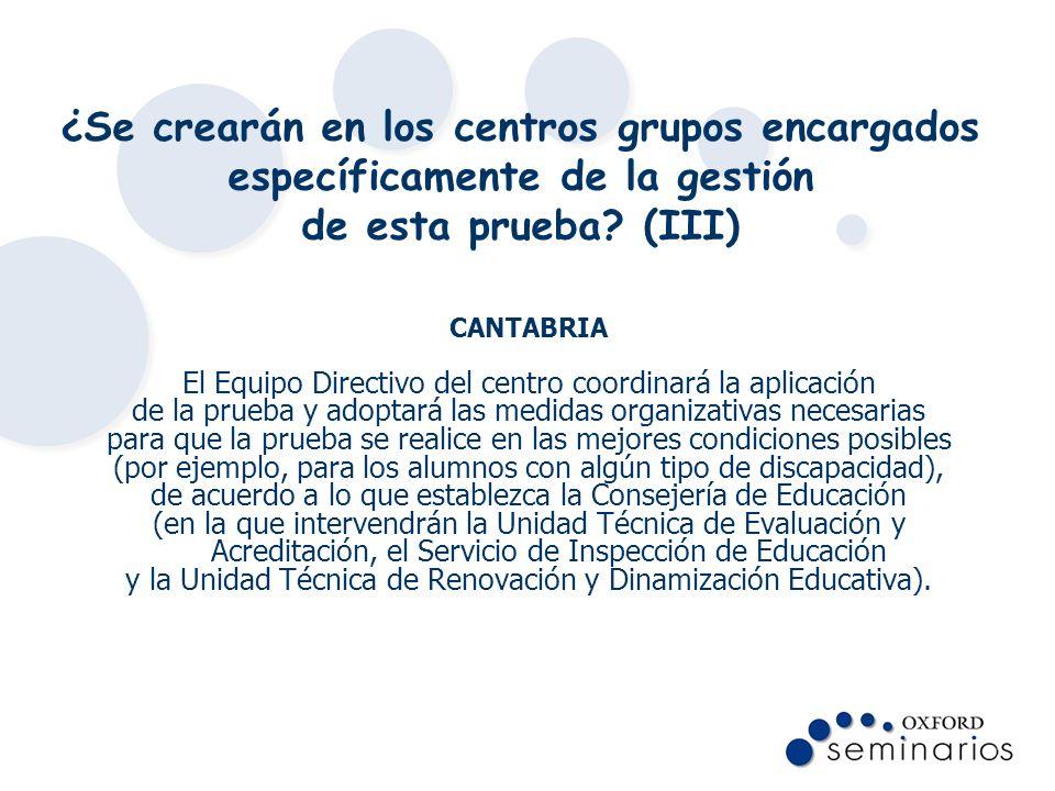 ¿Se crearán en los centros grupos encargados específicamente de la gestión de esta prueba? (III) CANTABRIA El Equipo Directivo del centro coordinará l