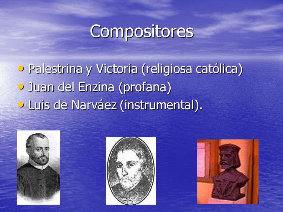 Compositores Palestrina y Victoria (religiosa católica) Palestrina y Victoria (religiosa católica) Juan del Enzina (profana) Juan del Enzina (profana)
