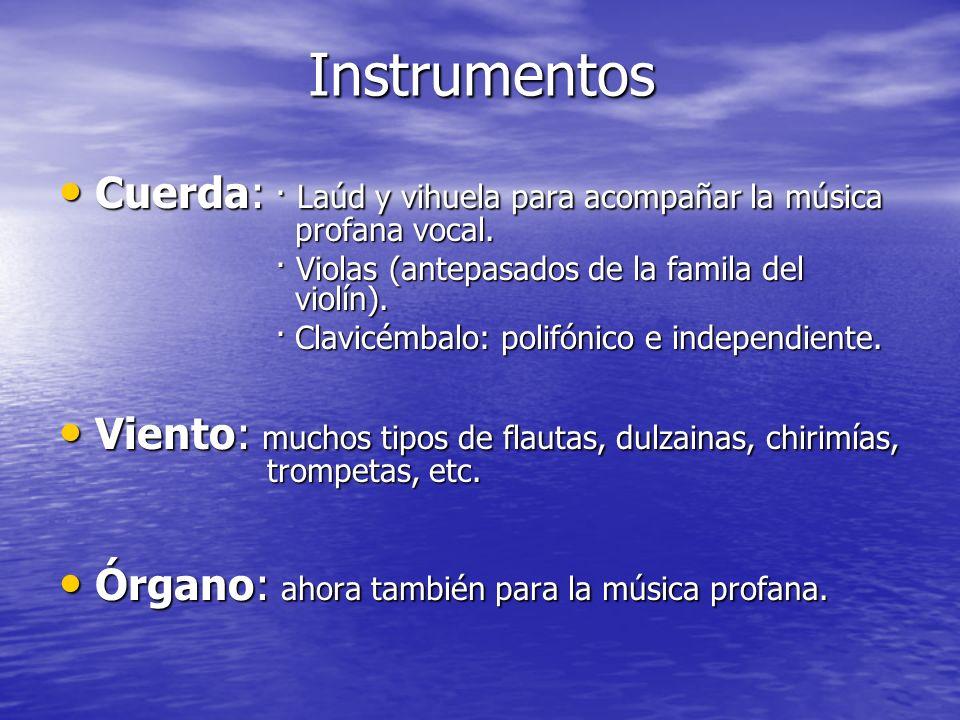 Instrumentos Cuerda: · Laúd y vihuela para acompañar la música profana vocal. Cuerda: · Laúd y vihuela para acompañar la música profana vocal. · Viola