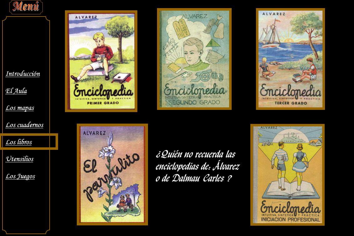 Introducción El Aula Los mapas Los cuadernos Los libros Utensilios Los Juegos ¿Quién no recuerda las enciclopedias de: Álvarez o de Dalmau Carles ?