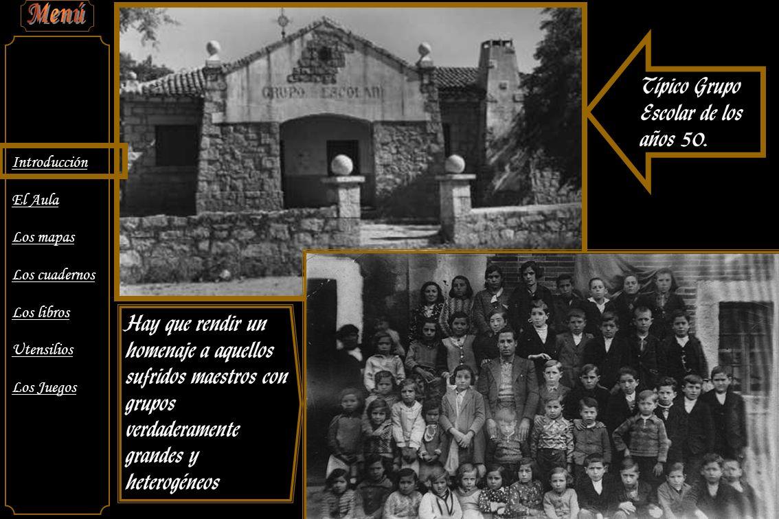 Introducción El Aula Los mapas Los cuadernos Los libros Utensilios Los Juegos Típico Grupo Escolar de los años 50.