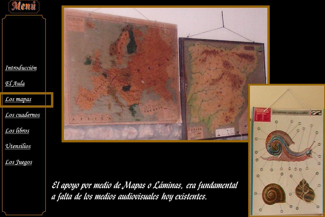 Introducción El Aula Los mapas Los cuadernos Los libros Utensilios Los Juegos En ninguna escuela podían faltar la regla, compás, escuadra y cartabón de madera, así como el globo terráqueo.