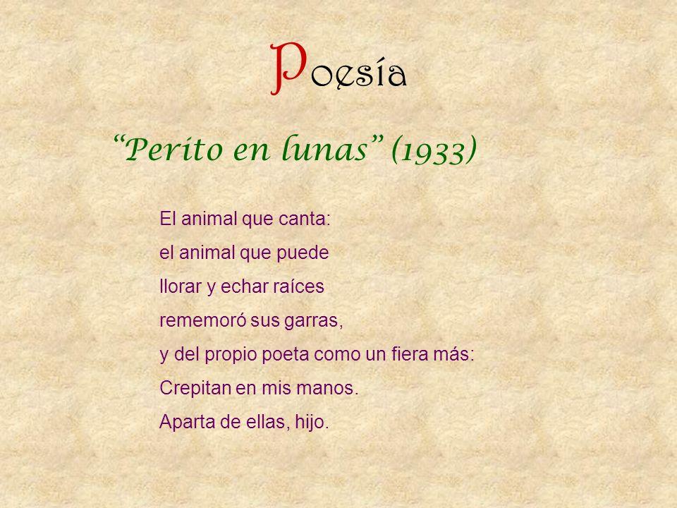 P oesía Perito en lunas (1933) El animal que canta: el animal que puede llorar y echar raíces rememoró sus garras, y del propio poeta como un fiera má
