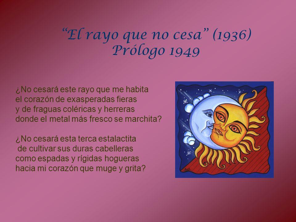 El rayo que no cesa (1936) Prólogo 1949 ¿No cesará este rayo que me habita el corazón de exasperadas fieras y de fraguas coléricas y herreras donde el
