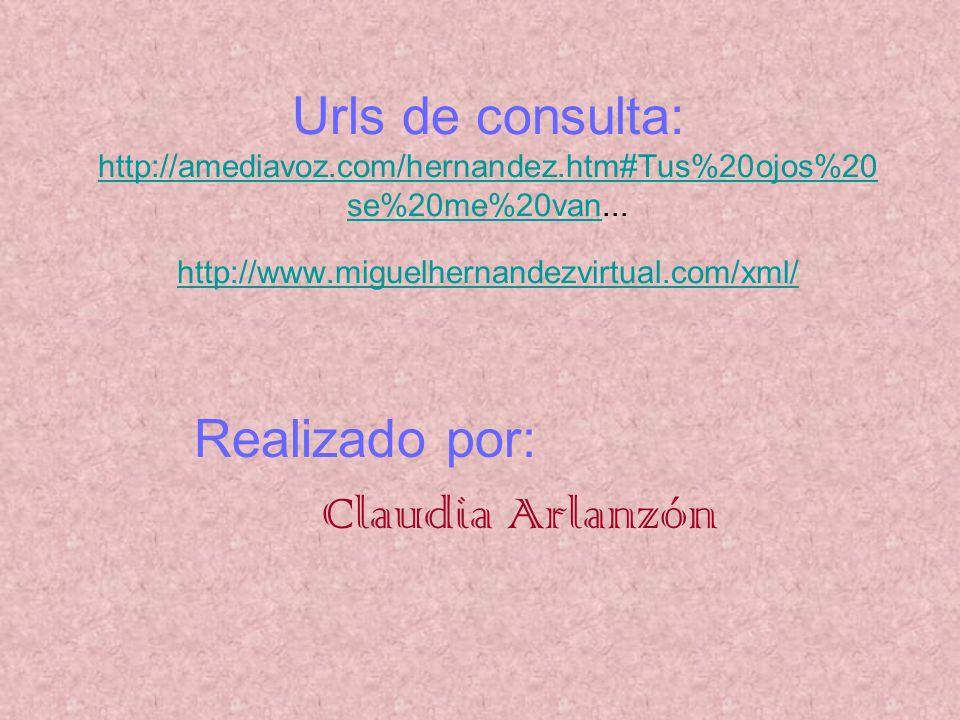 Urls de consulta: http://amediavoz.com/hernandez.htm#Tus%20ojos%20 se%20me%20van... http://www.miguelhernandezvirtual.com/xml/ http://amediavoz.com/he