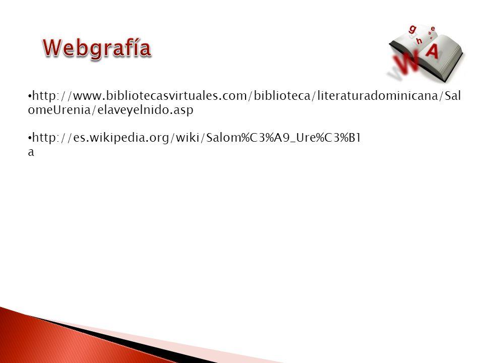 http://www.bibliotecasvirtuales.com/biblioteca/literaturadominicana/Sal omeUrenia/elaveyelnido.asp http://es.wikipedia.org/wiki/Salom%C3%A9_Ure%C3%B1