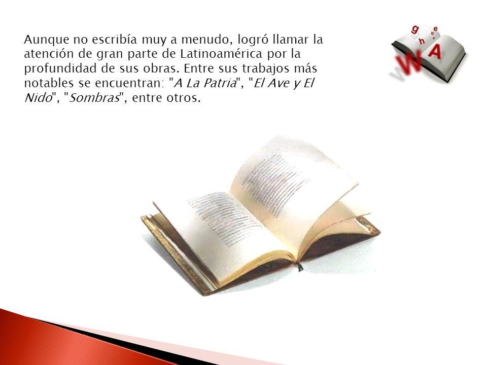 Aunque no escribía muy a menudo, logró llamar la atención de gran parte de Latinoamérica por la profundidad de sus obras. Entre sus trabajos más notab