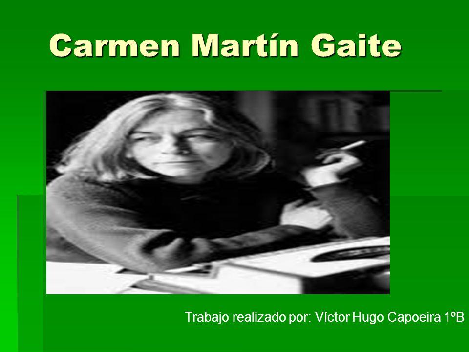 Carmen Martín Gaite Trabajo realizado por: Víctor Hugo Capoeira 1ºB