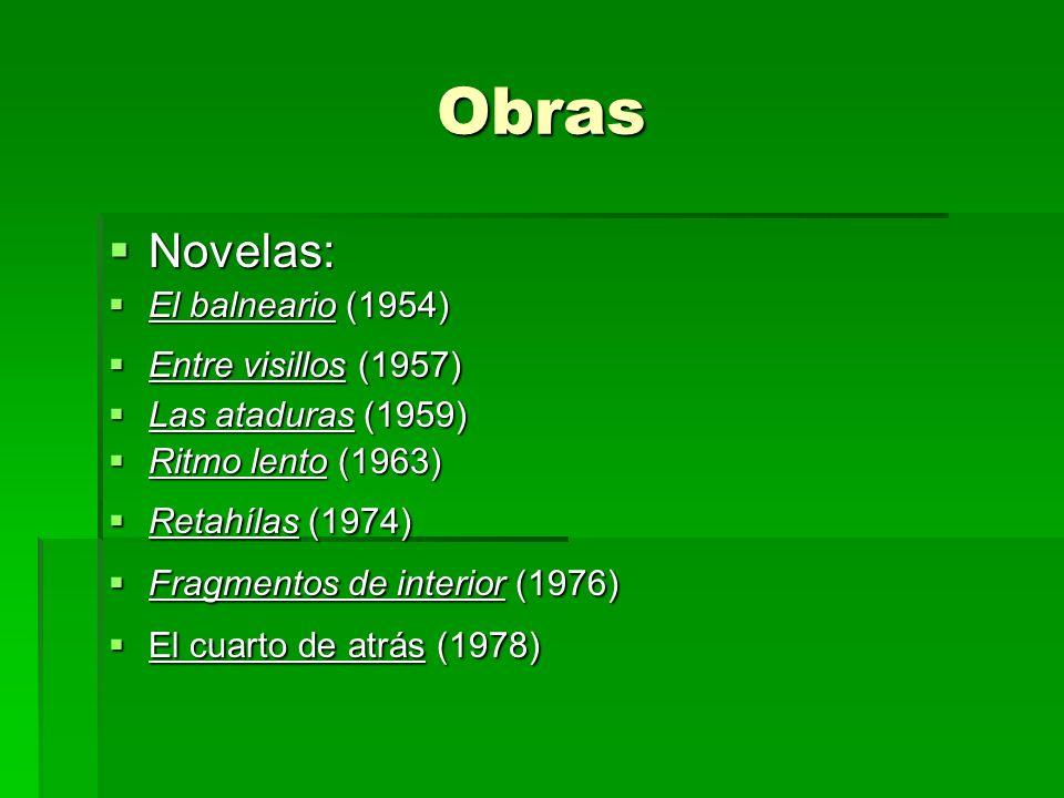 Obras Novelas: Novelas: El balneario (1954) El balneario (1954) Entre visillos (1957) Entre visillos (1957) Las ataduras (1959) Las ataduras (1959) Ri