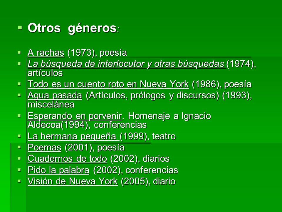 Otros géneros : Otros géneros : A rachas (1973), poesía A rachas (1973), poesía La búsqueda de interlocutor y otras búsquedas (1974), artículos La bús