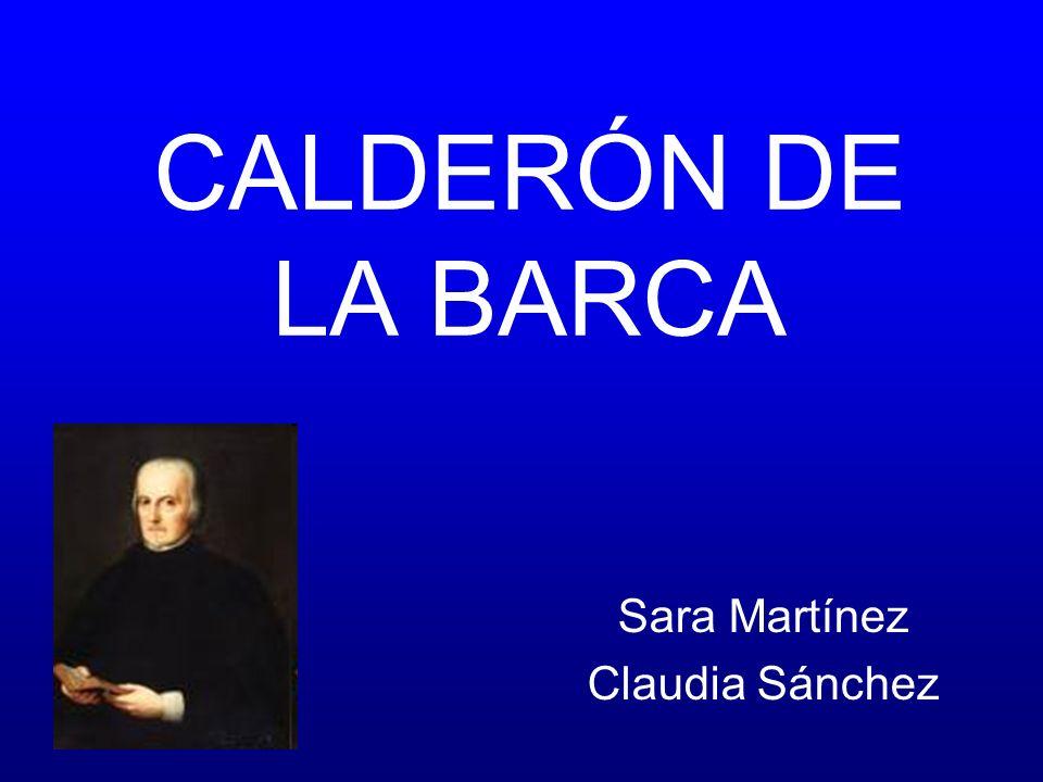 CALDERÓN DE LA BARCA Sara Martínez Claudia Sánchez