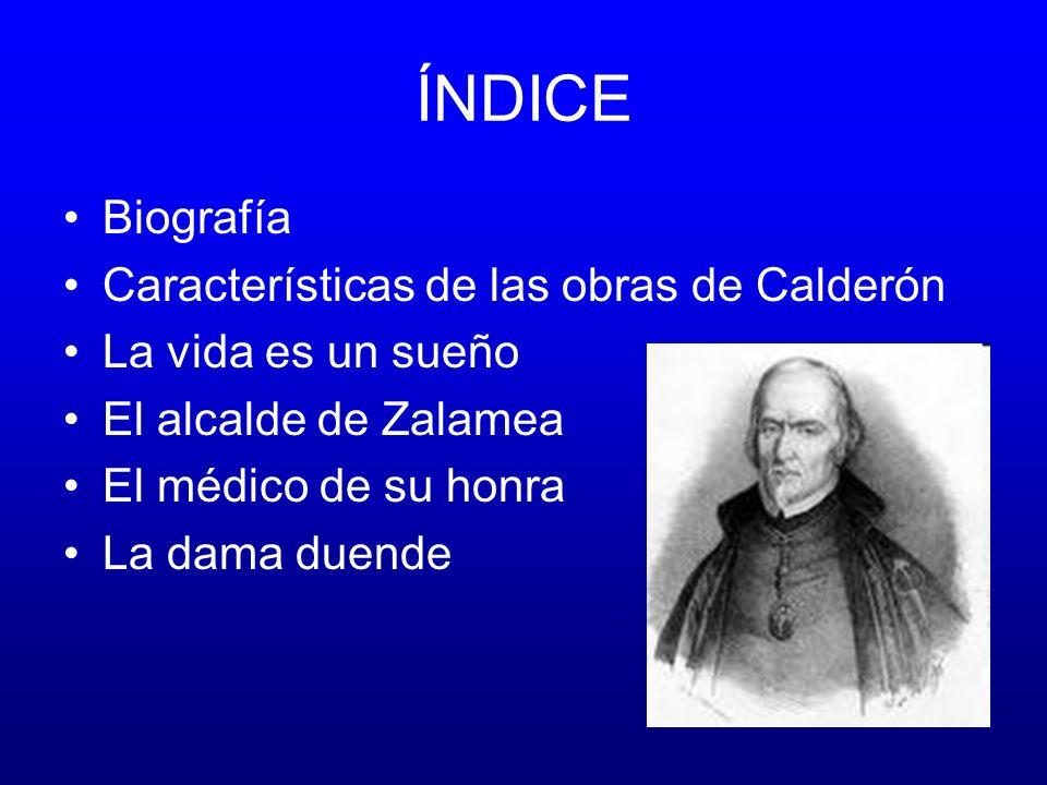 ÍNDICE Biografía Características de las obras de Calderón La vida es un sueño El alcalde de Zalamea El médico de su honra La dama duende