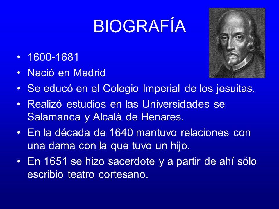 BIOGRAFÍA 1600-1681 Nació en Madrid Se educó en el Colegio Imperial de los jesuitas.