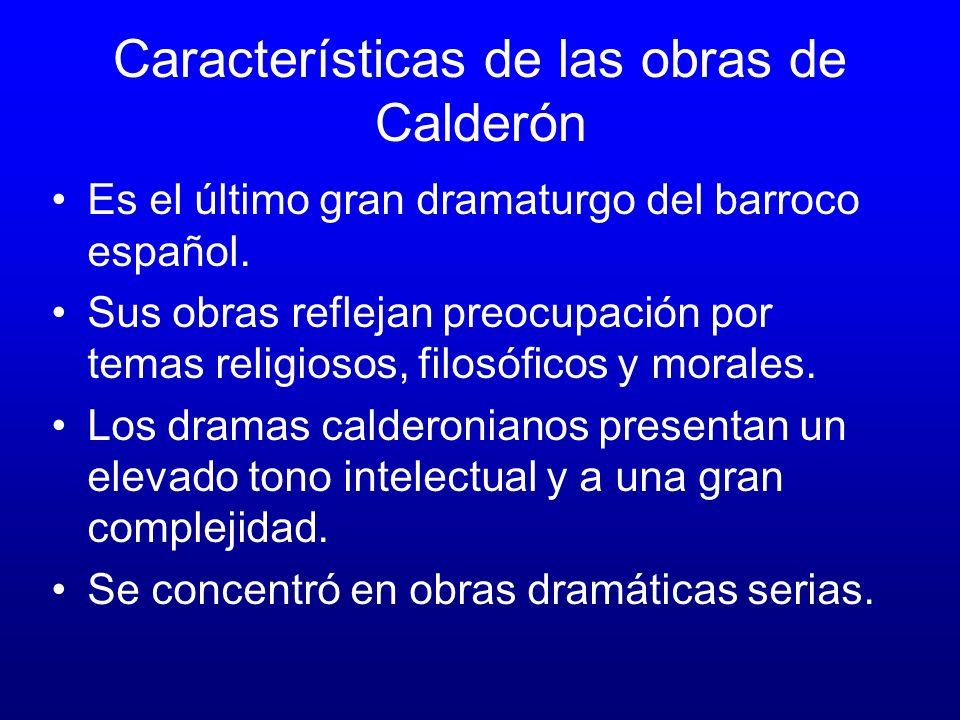 Características de las obras de Calderón Es el último gran dramaturgo del barroco español.