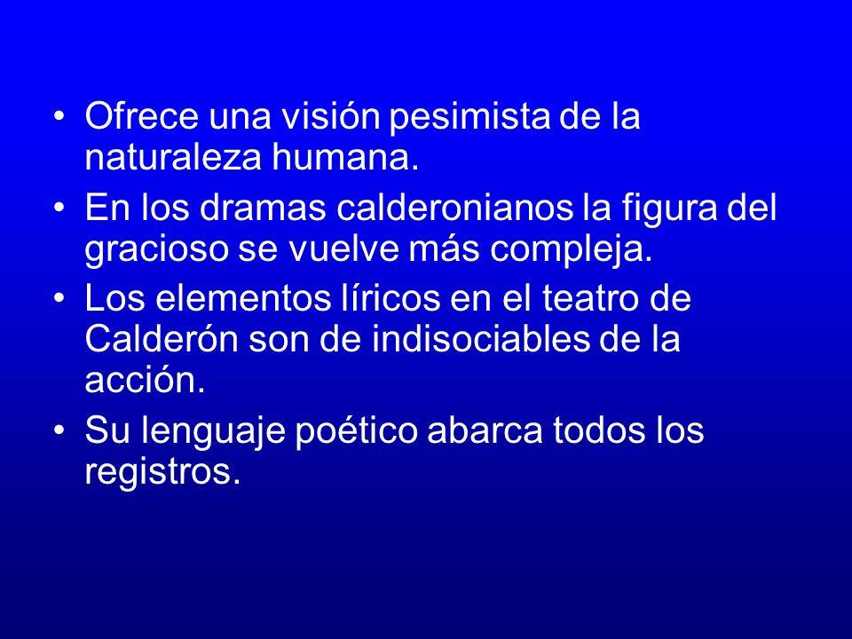 Características de las obras de Calderón Es el último gran dramaturgo del barroco español. Sus obras reflejan preocupación por temas religiosos, filos