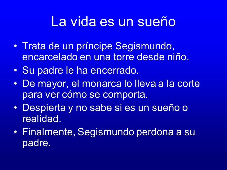 La vida es un sueño Trata de un príncipe Segismundo, encarcelado en una torre desde niño.
