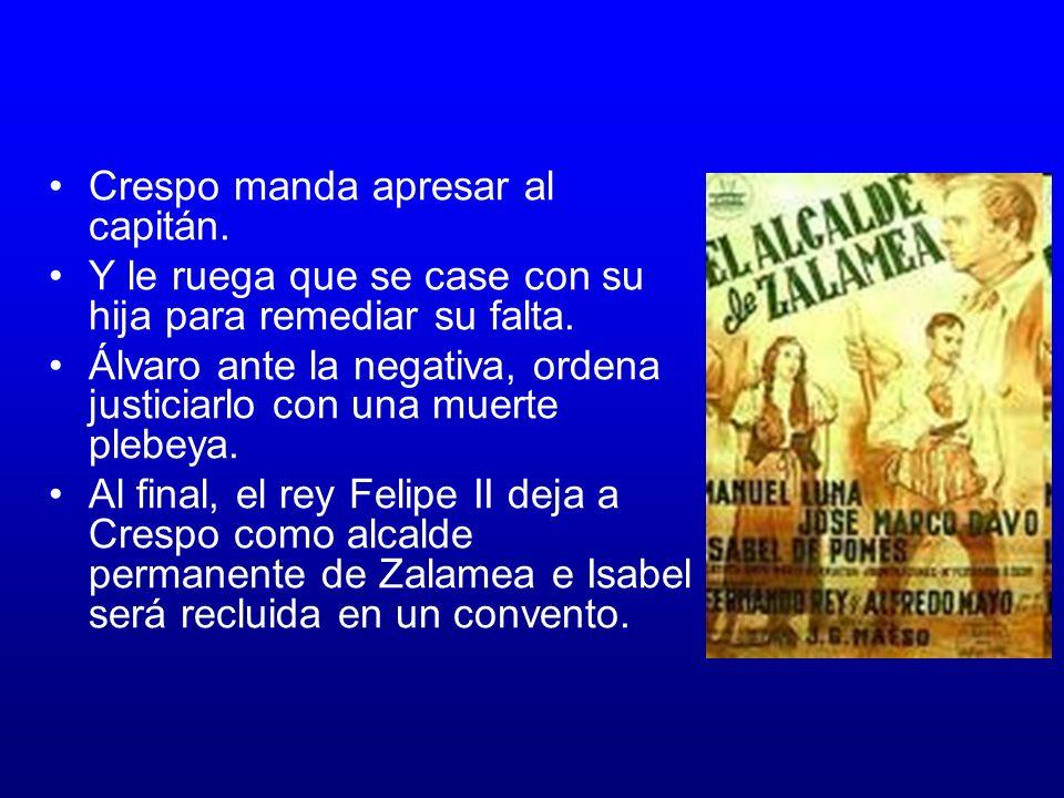 El alcalde de Zalamea Dramatiza un supuesto episodio ocurrido en 1580. El alcalde de Zalamea desarrolla los temas de la justicia y la impunidad de la