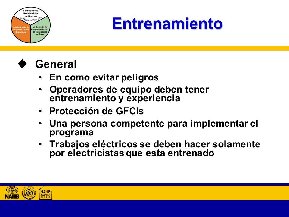 Entrenamiento General En como evitar peligros Operadores de equipo deben tener entrenamiento y experiencia Protección de GFCIs Una persona competente para implementar el programa Trabajos eléctricos se deben hacer solamente por electricistas que esta entrenado