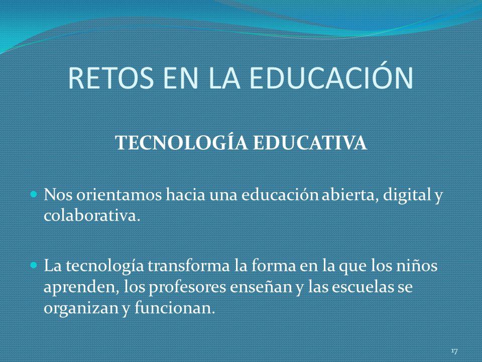 RETOS EN LA EDUCACIÓN TECNOLOGÍA EDUCATIVA Nos orientamos hacia una educación abierta, digital y colaborativa.