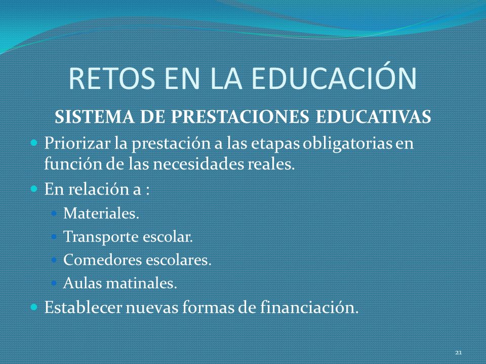 RETOS EN LA EDUCACIÓN SISTEMA DE PRESTACIONES EDUCATIVAS Priorizar la prestación a las etapas obligatorias en función de las necesidades reales.