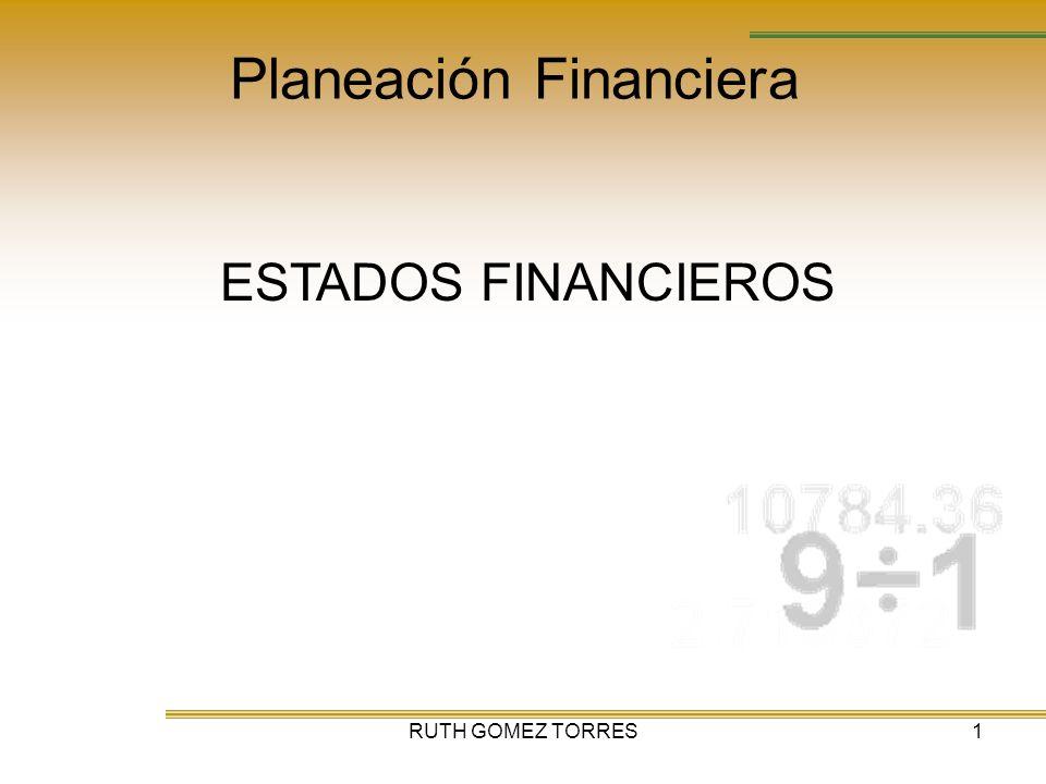 RUTH GOMEZ TORRES2 Planeación Financiera Agenda LOS ESTADOS FINANCIEROS.
