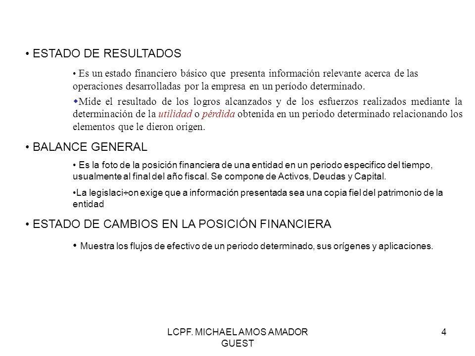 LCPF. MICHAEL AMOS AMADOR GUEST 4 ESTADOS FINANCIEROS ESTADO DE RESULTADOS Es un estado financiero básico que presenta información relevante acerca de