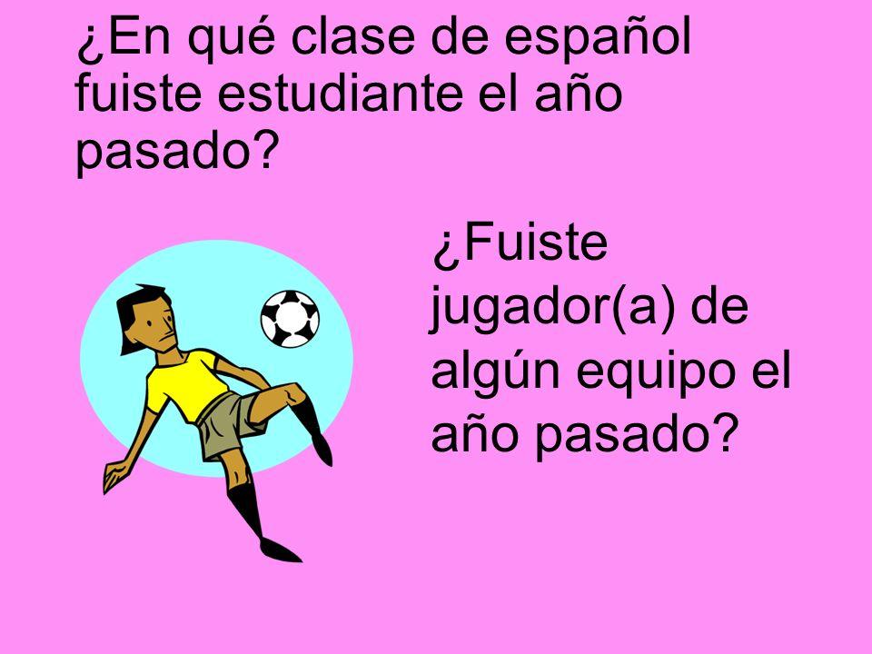 ¿En qué clase de español fuiste estudiante el año pasado? ¿Fuiste jugador(a) de algún equipo el año pasado?