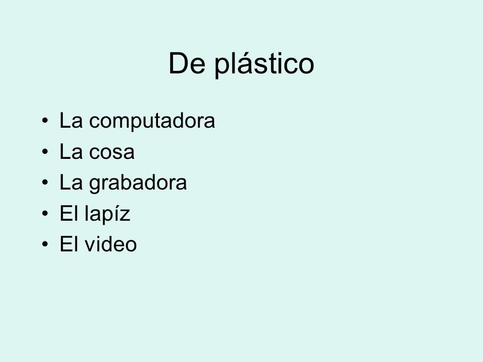 De plástico La computadora La cosa La grabadora El lapíz El video