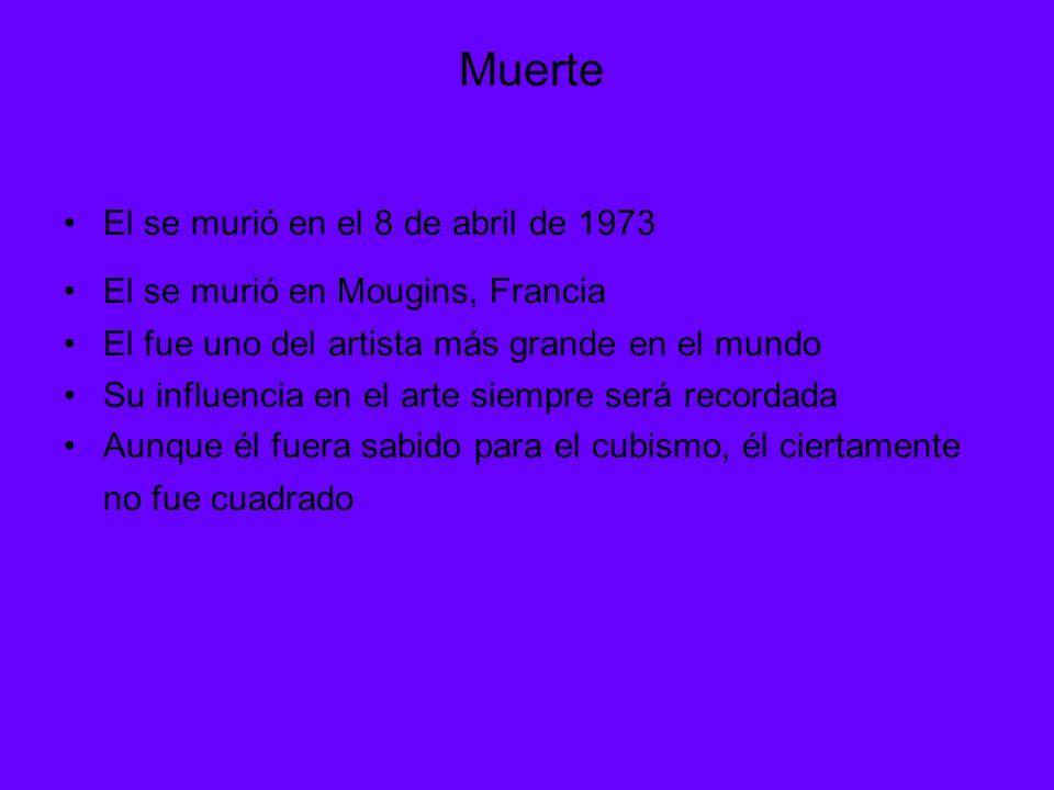 El se murió en el 8 de abril de 1973 El se murió en Mougins, Francia El fue uno del artista más grande en el mundo Su influencia en el arte siempre se