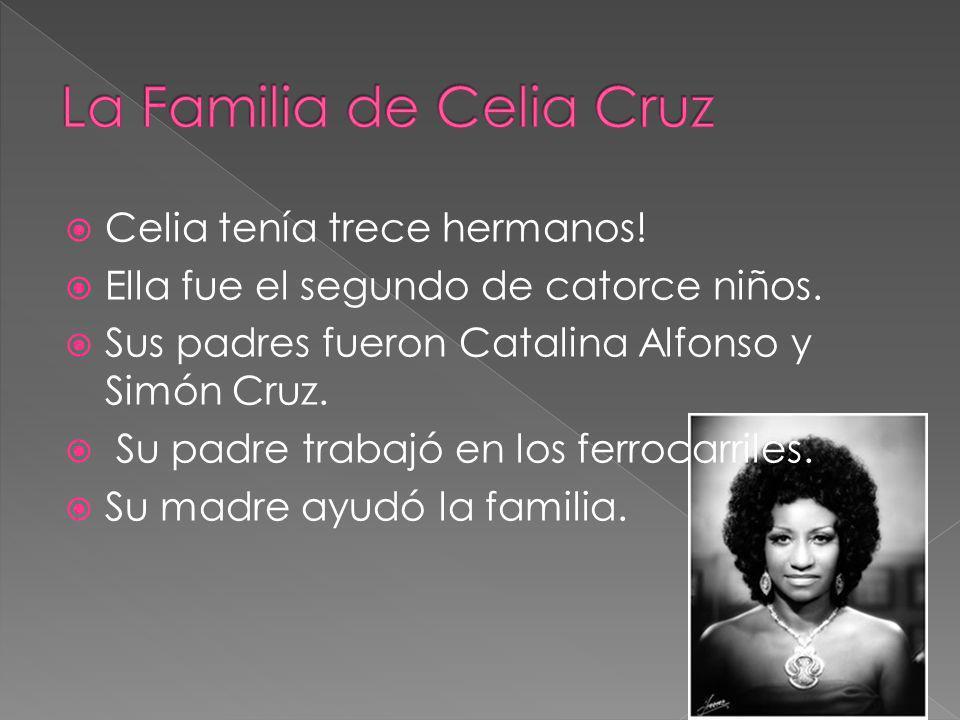 Celia tenía trece hermanos! Ella fue el segundo de catorce niños. Sus padres fueron Catalina Alfonso y Simón Cruz. Su padre trabajó en los ferrocarril