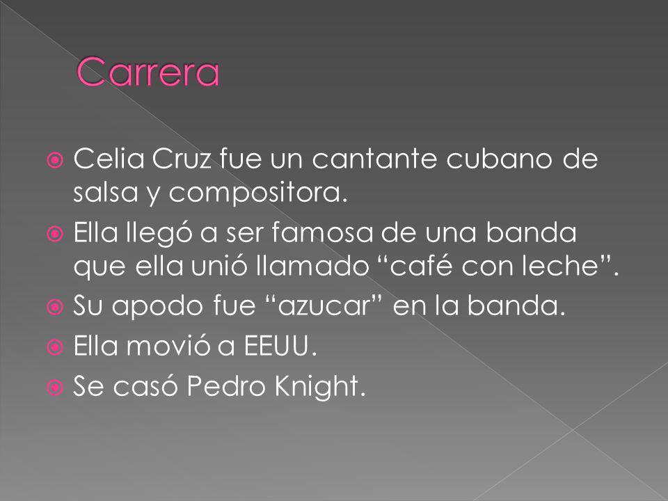 Celia Cruz fue un cantante cubano de salsa y compositora. Ella llegó a ser famosa de una banda que ella unió llamado café con leche. Su apodo fue azuc