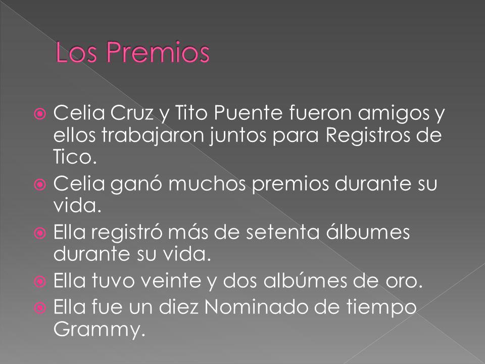 Celia Cruz y Tito Puente fueron amigos y ellos trabajaron juntos para Registros de Tico. Celia ganó muchos premios durante su vida. Ella registró más