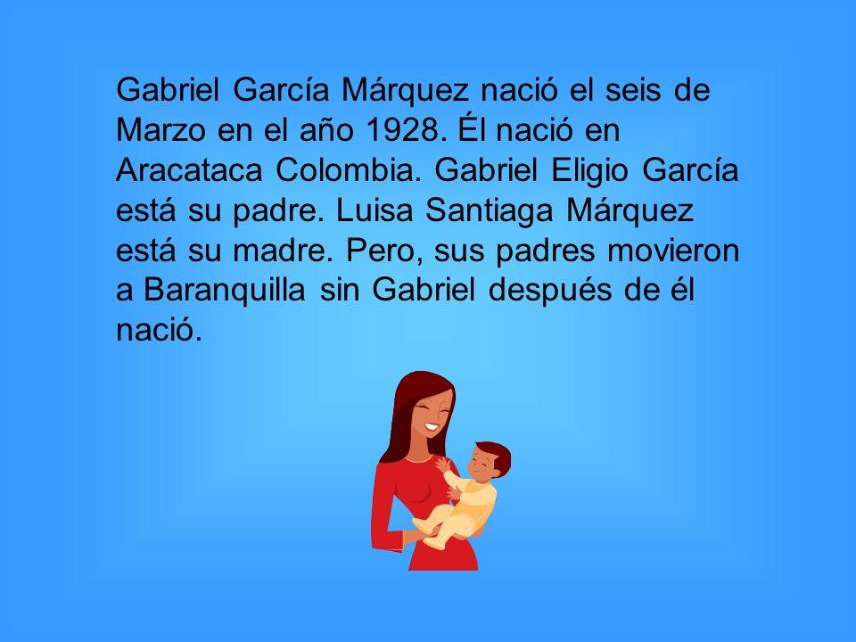 Gabriel García Márquez nació el seis de Marzo en el año 1928. Él nació en Aracataca Colombia. Gabriel Eligio García está su padre. Luisa Santiaga Márq