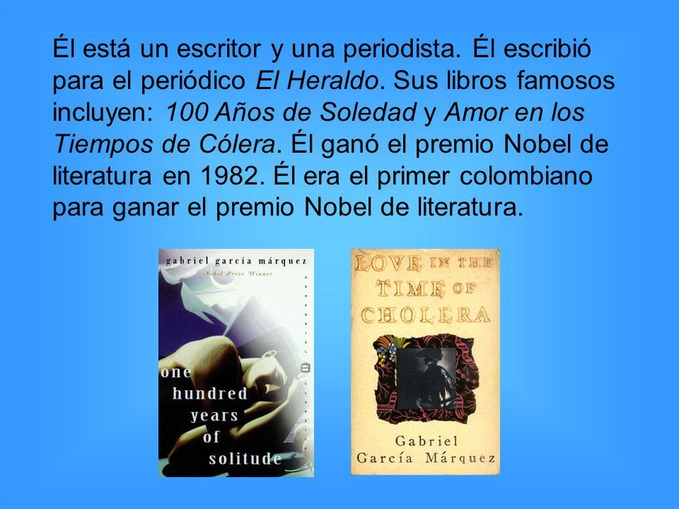 Él está un escritor y una periodista. Él escribió para el periódico El Heraldo. Sus libros famosos incluyen: 100 Años de Soledad y Amor en los Tiempos