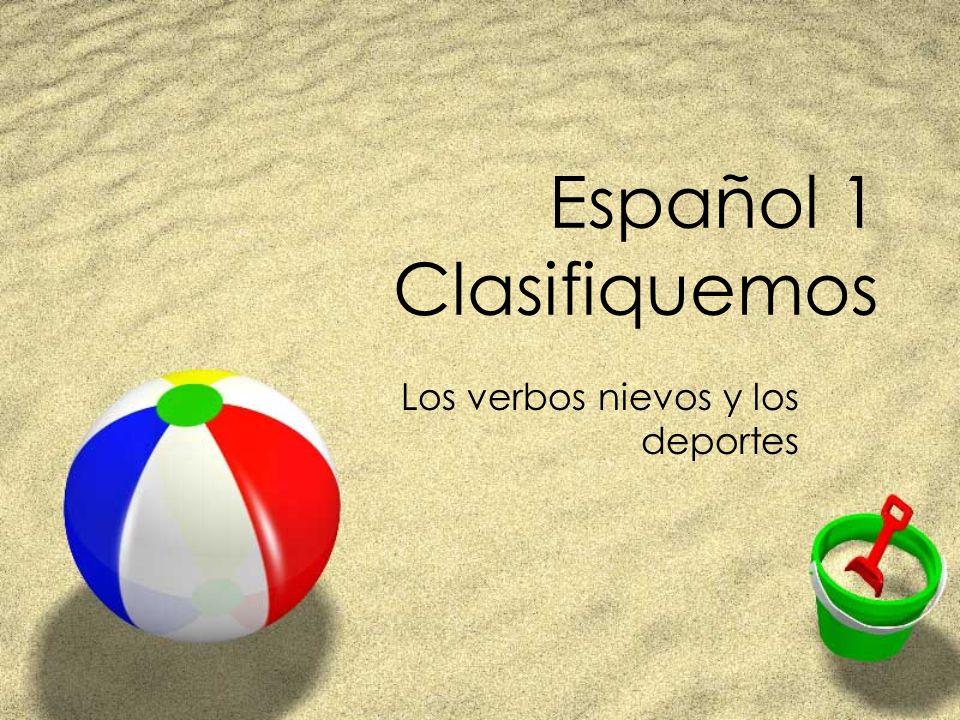 Español 1 Clasifiquemos Los verbos nievos y los deportes