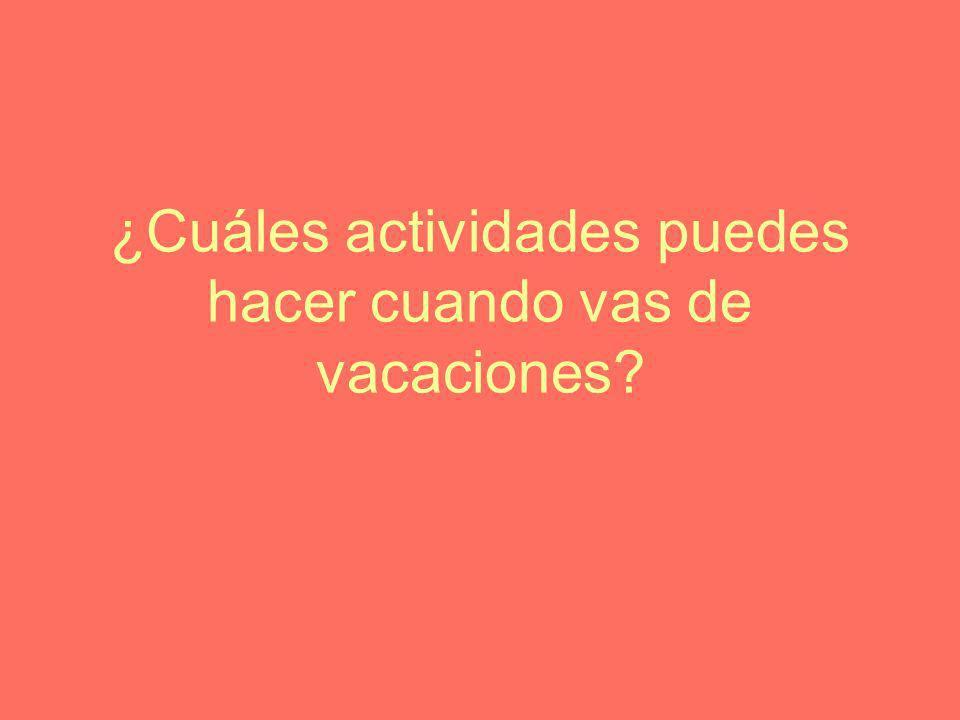 ¿Cuáles actividades puedes hacer cuando vas de vacaciones?