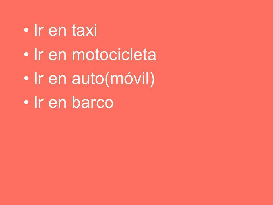 Ir en taxi Ir en motocicleta Ir en auto(móvil) Ir en barco
