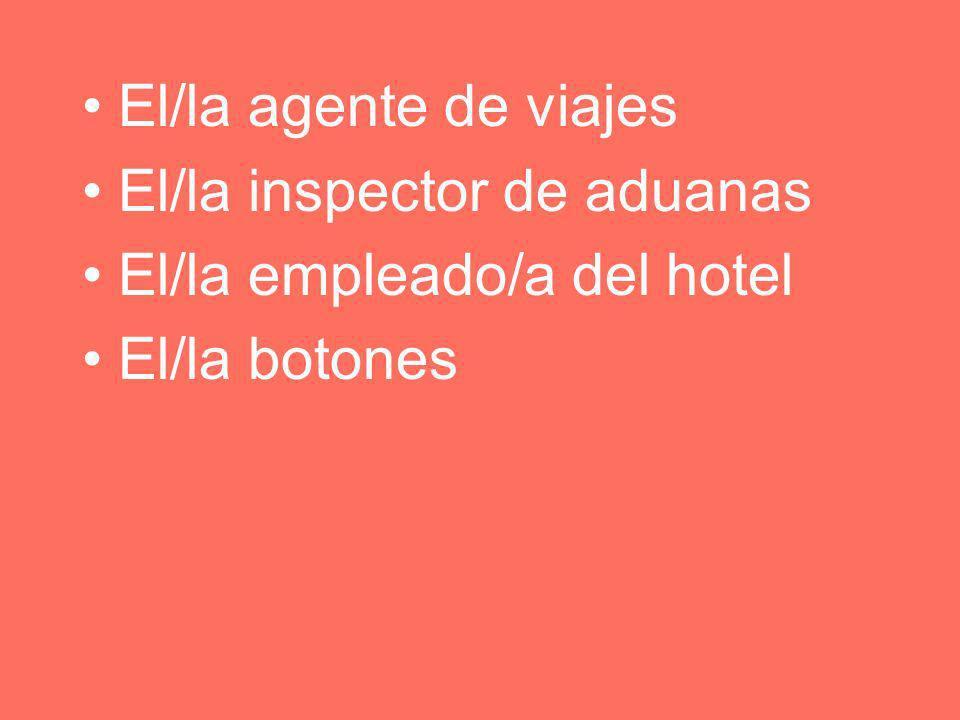 El/la agente de viajes El/la inspector de aduanas El/la empleado/a del hotel El/la botones