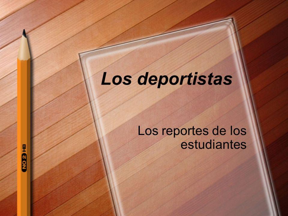 Los deportistas Los reportes de los estudiantes