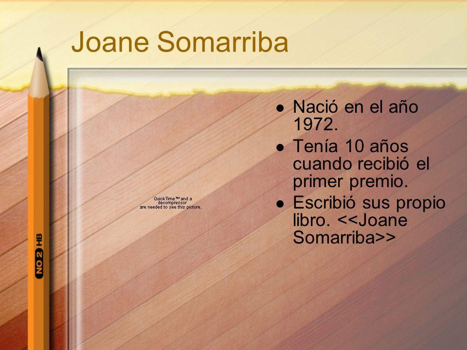 Joane Somarriba Nació en el año 1972. Tenía 10 años cuando recibió el primer premio. Escribió sus propio libro. >