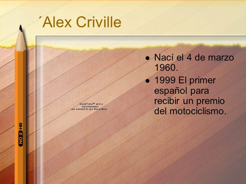 ´Alex Criville Nací el 4 de marzo 1960. 1999 El primer español para recibir un premio del motociclismo.
