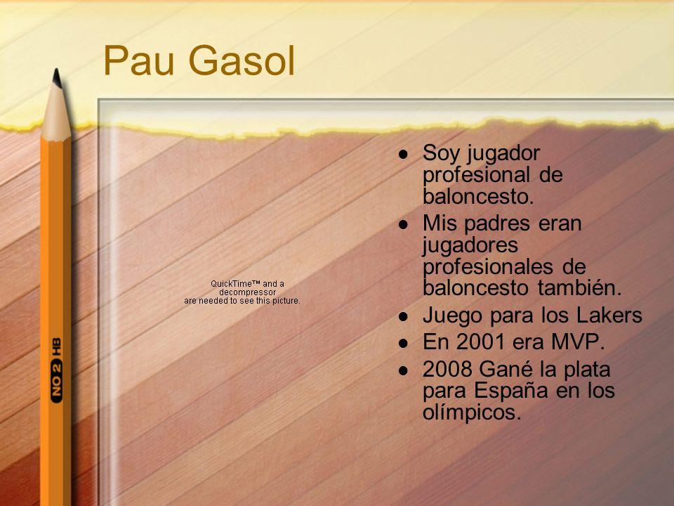 Pau Gasol Soy jugador profesional de baloncesto. Mis padres eran jugadores profesionales de baloncesto también. Juego para los Lakers En 2001 era MVP.