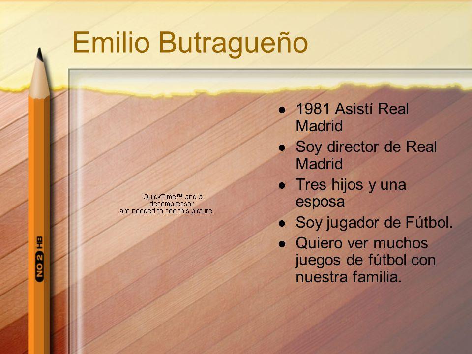 Emilio Butragueño 1981 Asistí Real Madrid Soy director de Real Madrid Tres hijos y una esposa Soy jugador de Fútbol.
