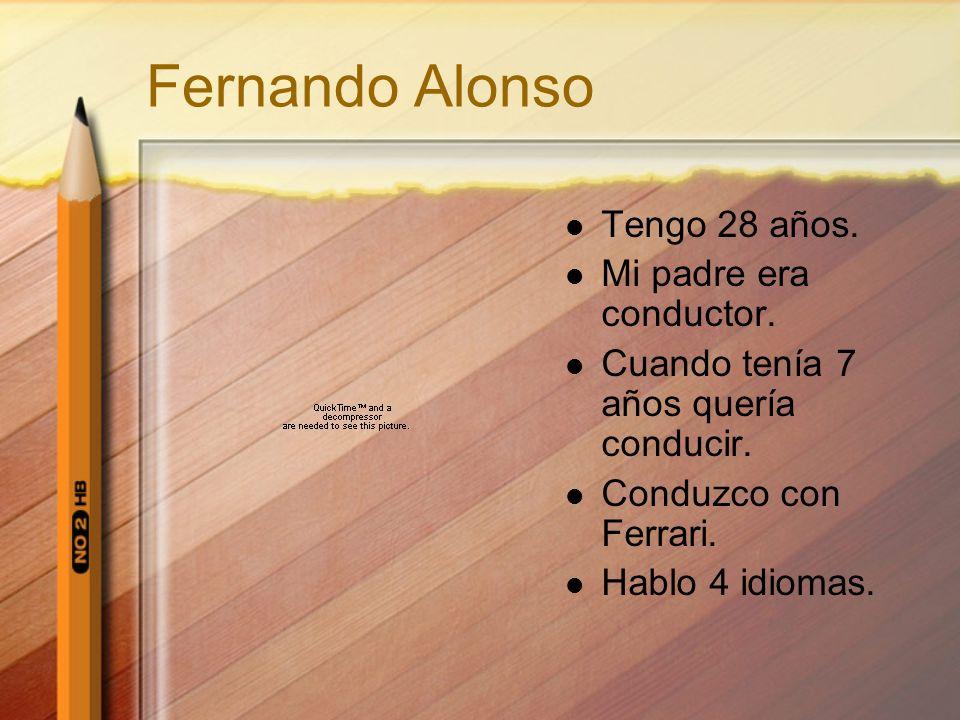 Fernando Alonso Tengo 28 años. Mi padre era conductor. Cuando tenía 7 años quería conducir. Conduzco con Ferrari. Hablo 4 idiomas.