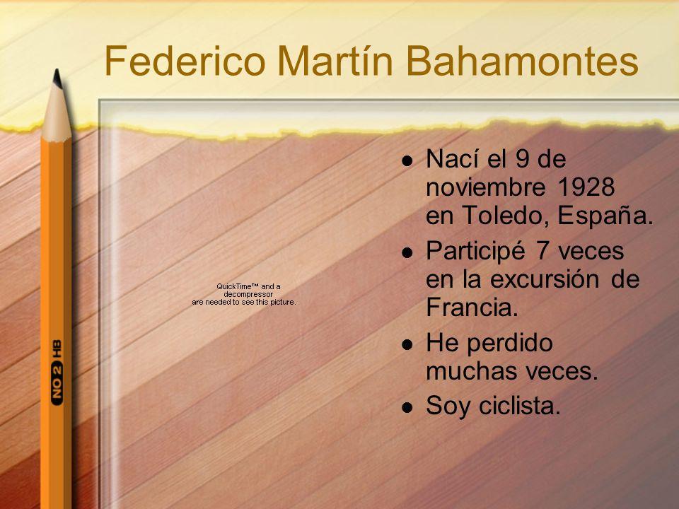 Federico Martín Bahamontes Nací el 9 de noviembre 1928 en Toledo, España. Participé 7 veces en la excursión de Francia. He perdido muchas veces. Soy c