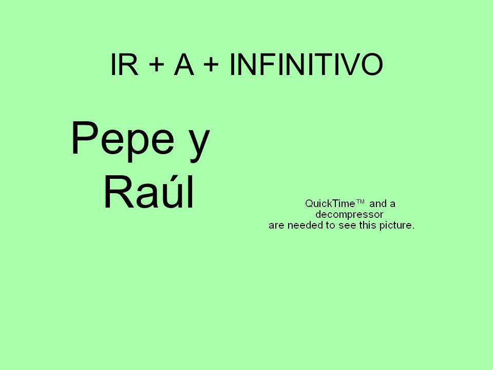 IR + A + INFINITIVO Pepe y Raúl